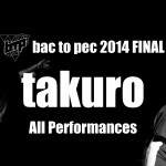 bac to pec 2014 FINAL #55 Champion takuro All Performances
